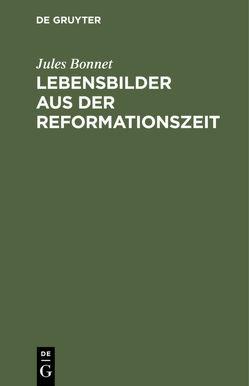 Lebensbilder aus der Reformationszeit von Bonnet,  Jules, Merschmann,  Friedrich