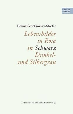 Lebensbilder in Rosa, in Schwarz, Dunkel- und Silbergrau von Schotkovsky-Storfer,  Herma