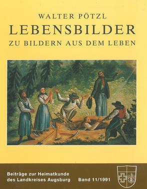 Lebensbilder zu Bildern aus dem Leben von Abröll,  Georg, Fassl,  Peter, Pötzl,  Walter