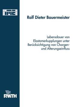 Lebensdauer von Elastomerkupplungen unter Berücksichtigung von Chargen und Alterungseinfluss von Bauermeister,  Ralf Dieter