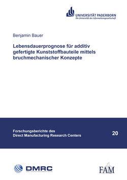 Lebensdauerprognose für additiv gefertigte Kunststoffbauteile mittels bruchmechanischer Konzepte von Bauer,  Benjamin