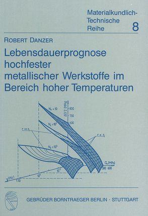 Lebensdauerprognose hochfester metallischer Werkstoffe im Bereich hoher Temperaturen von Danzer,  Robert
