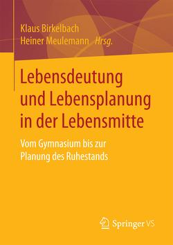 Lebensdeutung und Lebensplanung in der Lebensmitte von Birkelbach,  Klaus, Meulemann,  Heiner