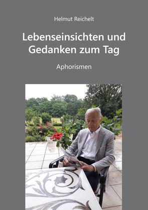 Lebenseinsichten und Gedanken zum Tag – Aphorismen von Reichelt,  Helmut