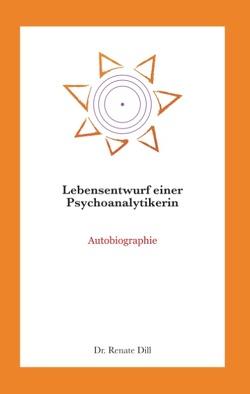 Lebensentwurf einer Psychoanalytikerin von Dill,  Renate