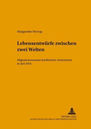 Lebensentwürfe zwischen zwei Welten von Herzog,  Margarethe