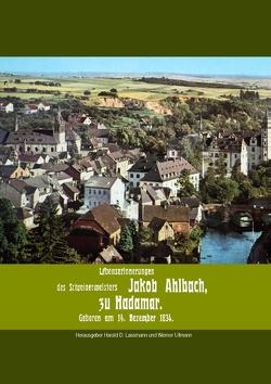 Lebenserinnerungen des Schreinermeisters Jakob Ahlbach von Ahlbach,  Jakob, Lassmann,  Harald D., Ullmann,  Werner
