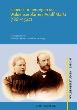 Lebenserinnerungen des Waldenserpfarrers Adolf Märkt (1861–1947) von de Lange,  Albert, Ehmer,  Hermann