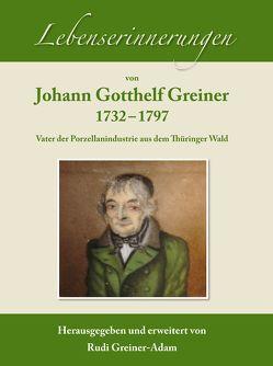 Lebenserinnerungen von Johann Gotthelf Greiner. 1732-1797 von Greiner-Adam,  Rudi