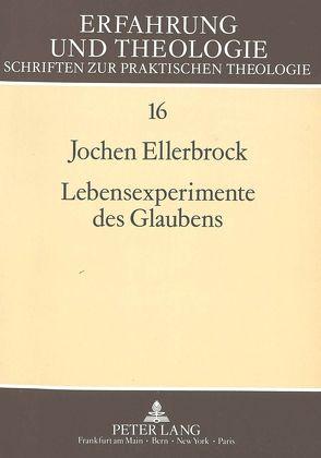 Lebensexperimente des Glaubens von Ellerbrock,  Jochen