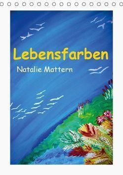 Lebensfarben Natalie Mattern (Tischkalender 2019 DIN A5 hoch) von Mattern,  Natalie