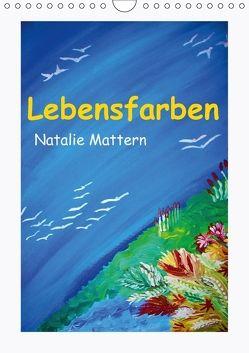 Lebensfarben Natalie Mattern (Wandkalender 2018 DIN A4 hoch) von Mattern,  Natalie