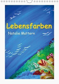 Lebensfarben Natalie Mattern (Wandkalender 2019 DIN A4 hoch) von Mattern,  Natalie