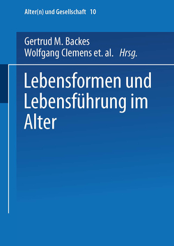 Lebensformen und Lebensführung im Alter von Backes,  Gertrud M., Clemens,  Wolfgang, Kuenemund,  Harald