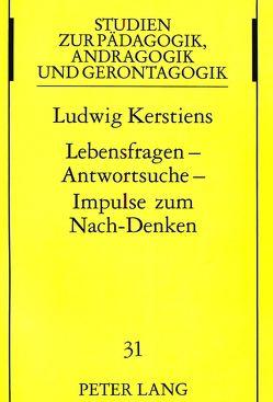 Lebensfragen – Antwortsuche – Impulse zum Nach-Denken von Kerstiens,  Ludwig