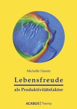 Lebensfreude als Produktivitätsfaktor von Haintz,  Michelle