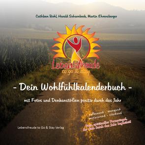 Lebensfreude to Go & Stay – Dein Wohlfülkalenderbuch von Bohl,  Cathleen, Ehrensberger,  Martin, Scharnbeck,  Harald