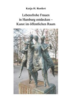 Lebensfrohe Frauen in Hamburg entdecken von Renfert,  Katja H.