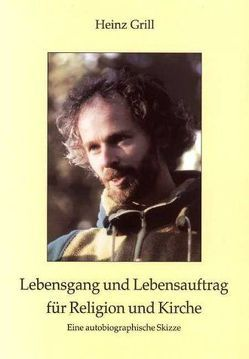 Lebensgang und Lebensauftrag für Religion und Kirche von Grill,  Heinz