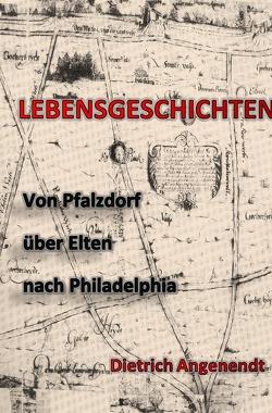 Lebensgeschichten / Von Pfalzdorf über Elten nach Philadelphia von Angenendt,  Dietrich