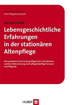 Lebensgeschichtliche Erfahrungen in der stationären Altenpflege von Schilder,  Michael