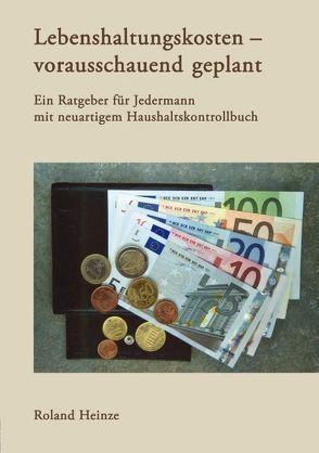 Lebenshaltungskosten – vorausschauend geplant von Heinze,  Roland