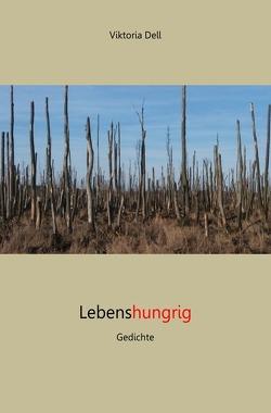 Lebenshungrig – Gedichte von Dell,  Viktoria