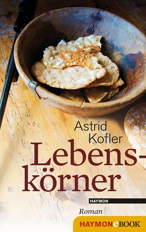 Lebenskörner von Kofler,  Astrid