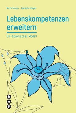 Lebenskompetenzen erweitern (E-Book) von Meyer,  Daniela, Meyer,  Ruth