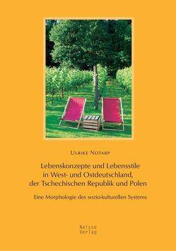 Lebenskonzepte und Lebensstile in West- und Ostdeutschland, der Tschechischen Republik und Polen von Notarp,  Ulrike