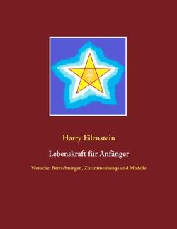 Lebenskraft für Anfänger von Eilenstein,  Harry