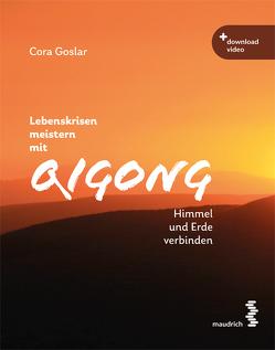 Lebenskrisen meistern mit Qigong von Goslar,  Cora
