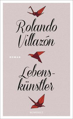 Lebenskünstler von Villazón,  Rolando, Zurbrüggen,  Willi