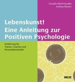 Lebenskunst! Eine Anleitung zur Positiven Psychologie von Dettweiler,  Hans-Florian, Härtl-Kasulke,  Claudia, Kasulke,  Otto, Revers,  Andrea, Schröder,  Birgit, Streit,  Philip