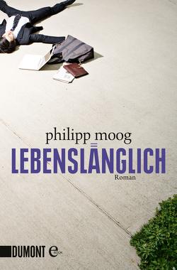 Lebenslänglich von Moog,  Philipp