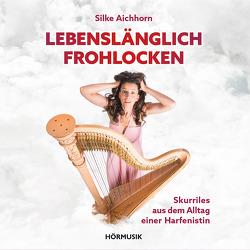 Lebenslänglich Frohlocken von Aichhorn,  Silke