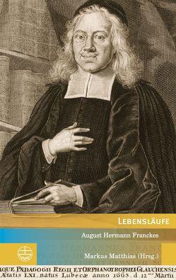 Lebensläufe August Hermann Franckes von Matthias,  Markus