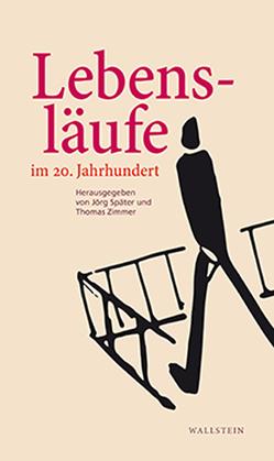 Lebensläufe im 20. Jahrhundert von Später,  Jörg, Zimmer,  Thomas