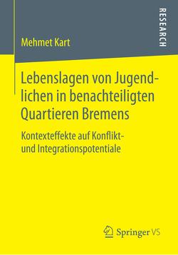 Lebenslagen von Jugendlichen in benachteiligten Quartieren Bremens von Kart,  Mehmet