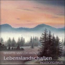 Lebenslandschaften von Loh-Wenzel,  Brigitte van, Raus,  Ingeborg