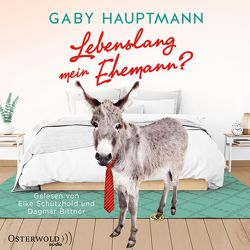Lebenslang mein Ehemann? von Bittner,  Dagmar, Hauptmann,  Gaby, Schützhold,  Elke