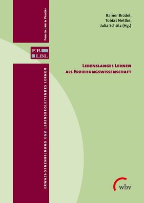 Lebenslanges Lernen als Erziehungswissenschaft von Brödel,  Rainer, Nettke,  Tobias, Schütz,  Julia