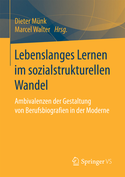 Lebenslanges Lernen im sozialstrukturellen Wandel von Münk,  Dieter, Walter,  Marcel
