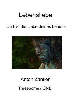 Lebensliebe Threesome / One von Zanker,  Anton