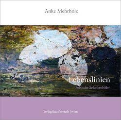 Lebenslinien – Poetische Gedankenbilder von Mehrholz,  Anke