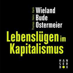 Lebenslügen im Kapitalismus von Bude,  Heinz, Ostermeier,  Thomas, Wieland,  Karin