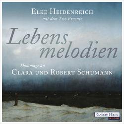 Lebensmelodien – Eine Hommage an Clara und Robert Schumann von Heidenreich,  Elke