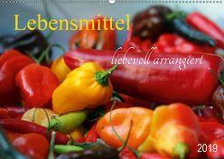Lebensmittel liebevoll arrangiert (Wandkalender 2019 DIN A2 quer)