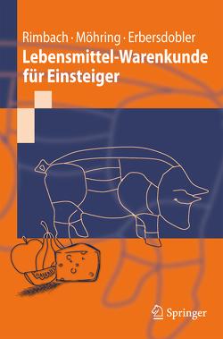 Lebensmittel-Warenkunde für Einsteiger von Erbersdobler,  Helmut F., Möhring,  Jennifer, Rimbach,  Gerald