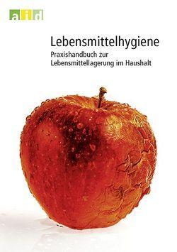 Lebensmittelhygiene – Praxishandbuch zur Lebensmittellagerung im Haushalt von Gomm,  Ute, Lobitz,  Rüdiger, Loidl,  Heidi, Menn,  Carmen